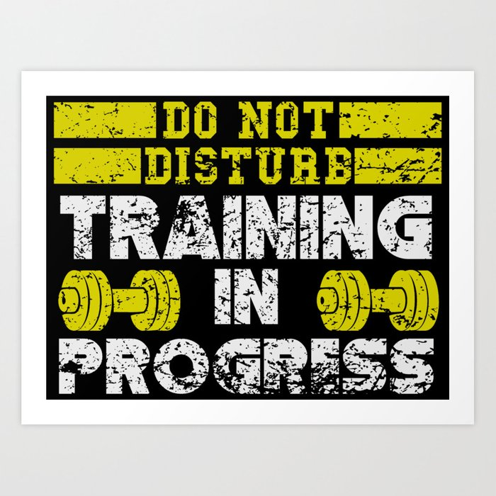 This Is Progress No Longer Printing On >> Do Not Disturb Training In Progress Art Print By Awesomeart Society6