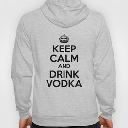 Keep Calm and Drink Vodka Hoody