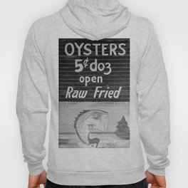 Oysters 5 cents a Dozen - Raw or Fried Hoody