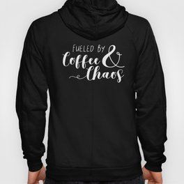 Fueled By Coffee & Chaos Hoody