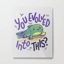 Evolution Went Wrong Metal Print