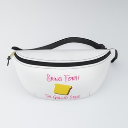 Bring Forth the Grilled Cheese Funny Pun Quote Fanny Pack