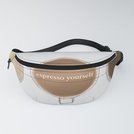 espresso yourself Fanny Pack