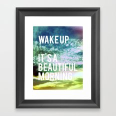 Wake up. It's a beautiful morning. Framed Art Print