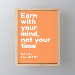 Naval Ravikant Quote | Earn with your mind, not your time Framed Mini Art Print