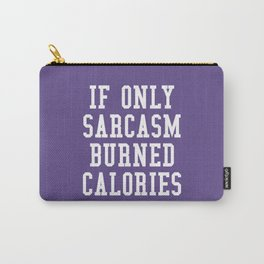 If Only Sarcasm Burned Calories (Ultra Violet) Carry-All Pouch