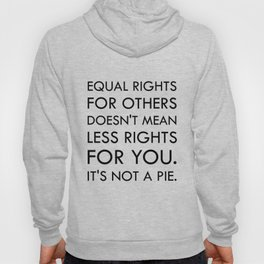Equal Right for Others Doesn't Mean Less Rights for You. It's Not a Pie Hoody