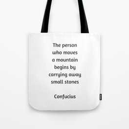 Confucius Motivational Quote - The person who moves a mountain begins by carrying away small stones Tote Bag