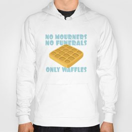 No Mourners No Funerals Only Waffles Hoody