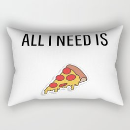 All I need is Pizza Rectangular Pillow