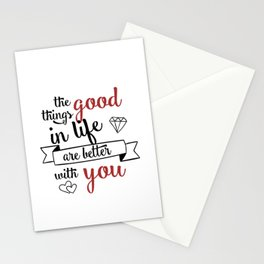 The good things in life are better with you Stationery Cards