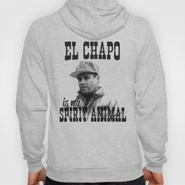 El Chapo is my spirit animal Hoody