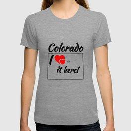 Colorado i love it here! T-shirt