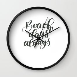 Beach Days Always Wall Clock