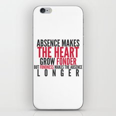 Absence makes the heart grow fonder iPhone & iPod Skin