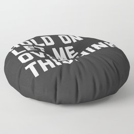 Hold On, Overthink This Funny Quote Floor Pillow