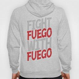 Fight Fuego With Fuego Hoody
