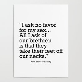 I ask no favor for my sex. All I ask of our brethren is that they take their feet off our necks Poster