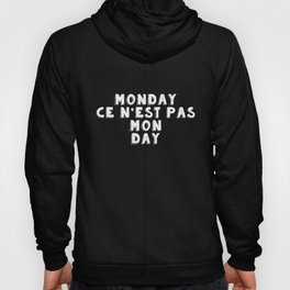 Monday Ce N'est Pas Mon Day. Monday Is Not My Day. Hate Monday Meme Hoody