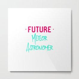 Future Meteor Astronomer Fun Space Quote Metal Print