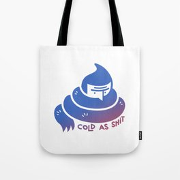 cold as shit Tote Bag