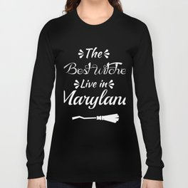 MarylandThe Best witches are born in Long Sleeve T-shirt