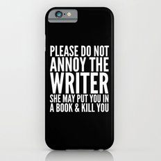 Please do not annoy the writer. She may put you in a book and kill you. (Black & White) Slim Case iPhone 6s