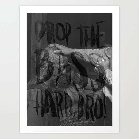 BASS DROP BRO Art Print