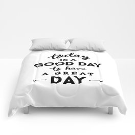 Today is a good day to have a great day Comforters