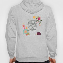 Don't Let Yesterday Take Up Too Much Today Hoody