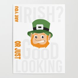 Are you Irish or just good looking St. Patricks Day Poster