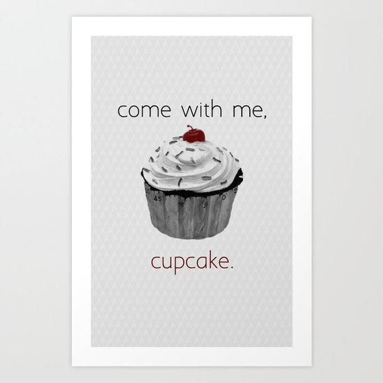 Come with me, Cupcake. Art Print