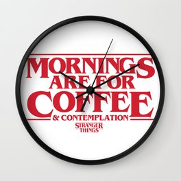 Mornings Are For Coffee & Contemplation (Stranger Things) Wall Clock