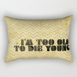 I am too old to die young Rectangular Pillow