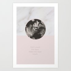 Don't count the days. Make the days count. Art Print