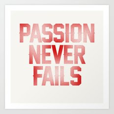 Passion Never Fails Art Print