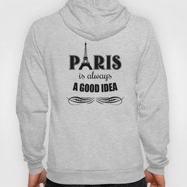 Paris is always a good idea Hoody