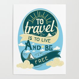 To Travel Is To Live And Be Free Poster