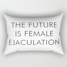 The Future Is Female Ejaculation Rectangular Pillow