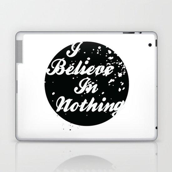 I Believe  In Nothing Laptop & iPad Skin