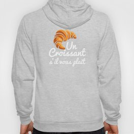 French Croissant Day a Croissant Please Flaky Buttery Bakery Food Hoody