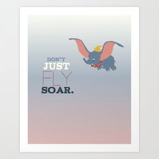 don't just fly, soar, dumbo Art Print
