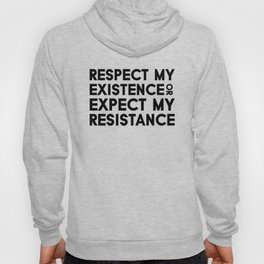 Respect my Existence or Expect my Resistance Hoody