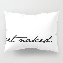 Get Naked. Black on White Pillow Sham