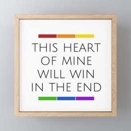 This Heart of Mine Will Win in the End - Love - Pride - Self-love Framed Mini Art Print
