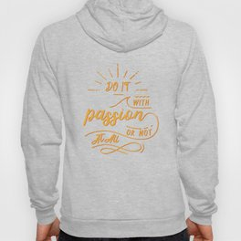 do it with passion or not at all Hoody