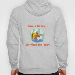 Save a Turkey Eat Pizza this Year Thanksgiving T-Shirt Hoody