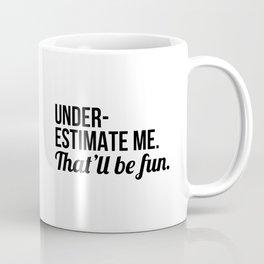 Underestimate Me That'll Be Fun Coffee Mug