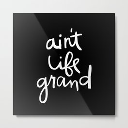 Ain't Life Grand - White on Black Metal Print