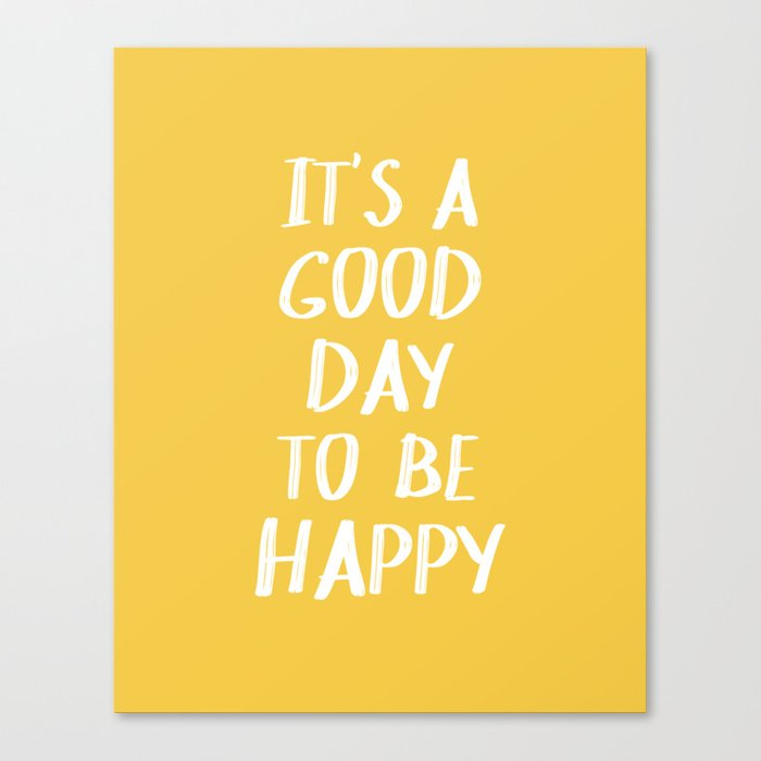 It's a Good Day to Be Happy - Yellow Leinwanddruck